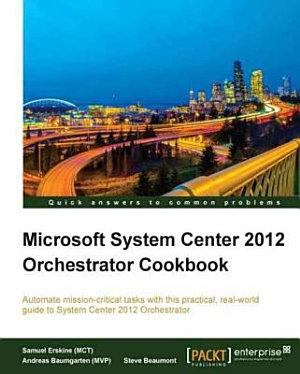 Microsoft System Center 2012 Orchestrator Cookbook