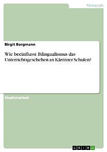Wie beeinflusst Bilingualismus das Unterrichtsgeschehen an K  rntner Schulen  PDF