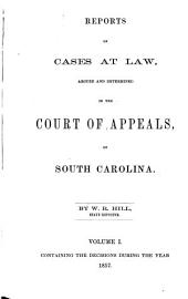 Reports of Cases at Law: Argued and Determined in the Court of Appeals, of South Carolina, [1833-1837], Volume 1, Part 1 - Volume 2, Part 1