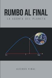 Rumbo Al Final: La Agona Del Planeta