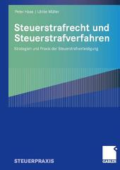 Steuerstrafrecht und Steuerstrafverfahren: Strategien und Praxis der Steuerstrafverteidigung