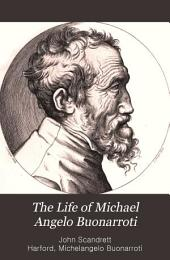The life of Michael Angelo Buonarroti: With translations of many of his poems and letters. Also memoirs of Savonorola, Raphael, and Vittoria Colonna. By John S. Harford, ... In two volumes ...
