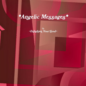 Angelic Messages   to Enlighten Your Soul