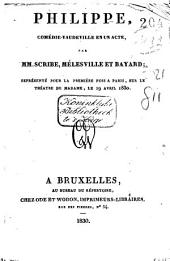 Philippe, comédie-vaudeville en un acte: représentée pour la première fois a Paris, sur le Théatre de Madame, le 19 avril 1830