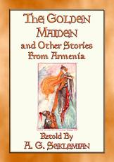 THE GOLDEN MAIDEN AND OTHER STORIES FROM ARMENIA   29 stories from the Caucasus Corridor PDF