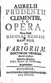 Aurelii Prudentii Clementis, v.c. Opera, cum notis Nicolai Heinsii Dan: filii, et variorum doctorum virorum maximè necessariis. Subiectus est in fine index rerum et verborum locupletissimus