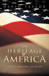 The Heritage Of America: Three Amazing Legacies