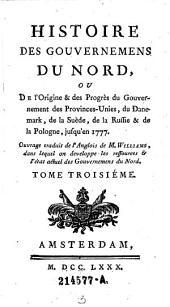 Histoire des Gouvernemens du Nord, ou de l'Origine & des Progres du Gouvernement des Provinces-Unies, du Danemark, de la Suede de la Russie & de la Pologne, jusqu'en 1777. Ouvrage trad. de l'Anglois (etc.): Volume 3