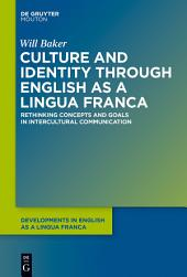 Culture and Identity through English as a Lingua Franca: Rethinking Concepts and Goals in Intercultural Communication