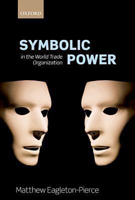 Symbolic Power in the World Trade Organization PDF