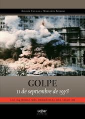 Golpe 11 de septiembre de 1973.: Las 24 horas más dramáticas del siglo XX