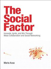 The Social Factor: Innovate, Ignite, and Win through Mass Collaboration and Social Networking