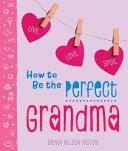 How to Be the Perfect Grandma PDF