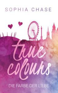 True Colours  Die Farbe der Liebe PDF