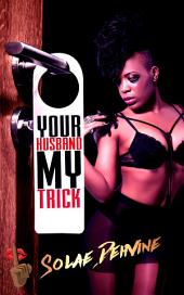 Your Husband My Trick: Urban Fiction
