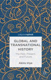 Global and Transnational History: The Past, Present, and Future