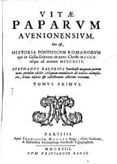Vitae Paparum Avenionensium, Hoc est Historia Pontificum Romanorum qui in Gallia sederunt ab anno Christi MCCCV usque ad annum MCCCXCIV: Volume 1