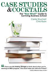 "Case Studies & Cocktails: The ""Now What?"" Guide to Surviving Business School"