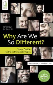 Why Are We So Different?: Your Guide to the 16 Personality Types