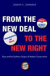 From the New Deal to the New Right: Race and the Southern Origins of Modern Conservatism