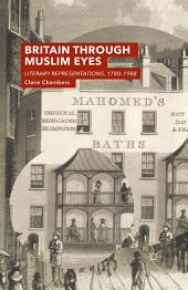 Britain Through Muslim Eyes: Literary Representations, 1780-1988
