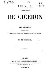 Oeuvres complètes de Cicéron: Oraisons, Volume6