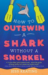 How To Outswim A Shark Without A Snorkel Book PDF