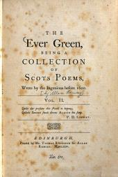 The Ever Green0: Collection of Scots Poems Wrote by the Ingenious Before 1600 : in Two Volumes, Volume 2