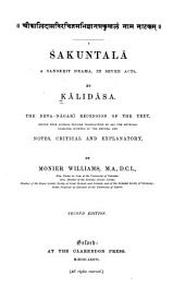 Śakuntalā: A Sanskrit Drama, in Seven Acts. The Deva-Nāgari Recension of the Text, Ed. with Literal English Translations of All the Metrical Passages, Schemes of the Metres and Notes, Critical and Explanatory