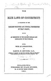 The Blue Laws of Connecticut: A Collection of the Earliest Statutes and Judicial Proceedings of that Colony; Being an Exhibition of the Rigorous Morals and Legislation of the Puritans