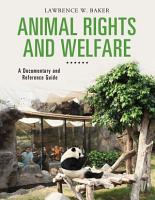 Animal Rights and Welfare  A Documentary and Reference Guide PDF