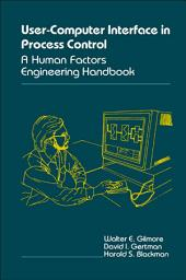 The User-Computer Interface in Process Control: A Human Factors Engineering Handbook