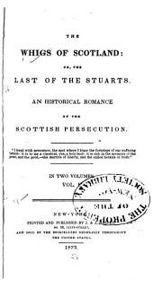 The Whigs of Scotland: Or, The Last of the Stuarts. An Historical Romance of the Scottish Persecution, Volume 1