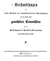 Verhandlungen der durch den Beschluß der Landesdeputirten-Versammlung vom... Gewählten Commission über die Prüfung der Cassen-Trennung: Von den Jahren..
