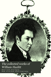 The Collected Works of William Hazlitt: Lectures on the English poets and on the dramatic literature of the age of Elizabeth, etc