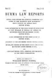 The Burma Law Reports of Appeal Cases Before the Judicial Committee and ... Privy Council on Appeal from British Burma; Cases Determined by the High Court of Judicature at Fort William ... on Appeal from the Recorders' Courts, British Burma; Cases Determined by the Chief Court of British Burma; Decisions of the Recorders' Courts, British Burma; Rules and Orders of the Chief Court and of the Recorders' Courts, British Burma; and Circular Orders, Civil, Criminal and Revenue, of the Chief Commissioner: Volume 1, Issues 1-2
