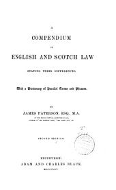 A Compendium of English and Scotch Law: Stating Their Differences, with a Dictionary of Parallel Terms and Phrases