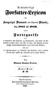 Almindeligt forfatter-lexicon for kongeriget Danmark med tilhørende bilande, fra 1814 til 1840: eller Fortegnelse over de sammesteds fødte forfattere og forfatterinder, som levede ved begyndelsen af aaret 1814, eller siden ere fødte, med anførelse af deres vigtigste levnets-omstændigheder og af deres trykte arbejder; samt over de i hertugdømmerne og i udlandet fødte forfattere, som i bemeldte tidsrum have opholdt sig i Danmark og der udgivet skrifter, Bind 2