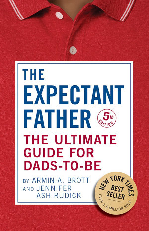 The Expectant Father  The Ultimate Guide for Dads to Be  Fifth Edition