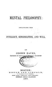 Mental Philosophy: Including the Intellect, Sensibilities, and Will