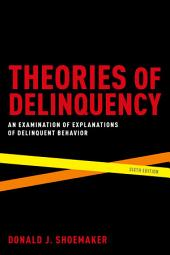 Theories of Delinquency: An Examination of Explanations of Delinquent Behavior, Edition 6