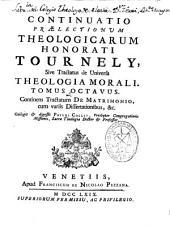 Continuatio praelectionum theologicarum Honorati Tournely sive Tractatus de universa theologia morali: tomus octavus ...