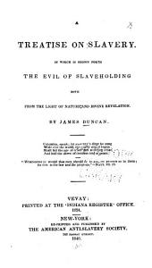 A treatise on slavery: in which is shown forth the evil of slave holding, both from the light of nature and divine revelation