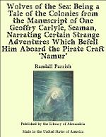 Wolves of the Sea: Being a Tale of the Colonies from the Manuscript of One Geoffry Carlyle, Seaman, Narrating Certain Strange Adventures Which Befell Him Aboard the Pirate Craft