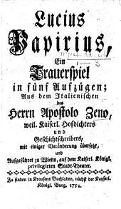 Lucius Papirius. Ein Trauerspiel in fünf Aufzügen [and in prose], aus dem Italienischen ... übersetzt, etc