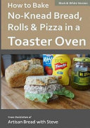 How To Bake No Knead Bread Rolls Pizza In A Toaster Oven B W  Book PDF