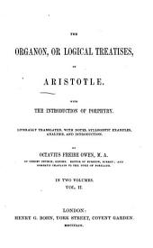 The Organon, or logical treatises: with the introd. of Porphyry, Volume 2