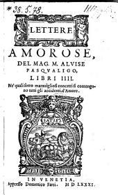 Lettere Amorose, Libri IIII Ne' quali sotto maravigliosi concetti si contengono tutti glu accidenti d'Amore