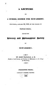 A Lecture on a School System for New Jersey: Delivered, January 23, 1828, in the Chapel of Nassau-Hall, Before the Literary and Philosophical Society of New Jersey
