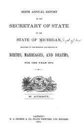 Annual Report ... on the Registration of Births and Deaths, Marriages and Divorces in Michigan ...: Volume 6